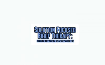 Solution Focused Brief Therapy: Helping Any Client with Any Problem