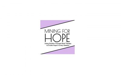 Mining for Hope: Using Solution Focused Brief Therapy to Evoke Hope in Every Session